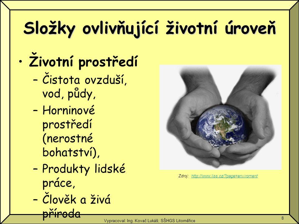 Vypracoval: Ing. Kovač Lukáš; SŠHGS Litoměřice 8 Složky ovlivňující životní úroveň Životní prostředí –Čistota ovzduší, vod, půdy, –Horninové prostředí