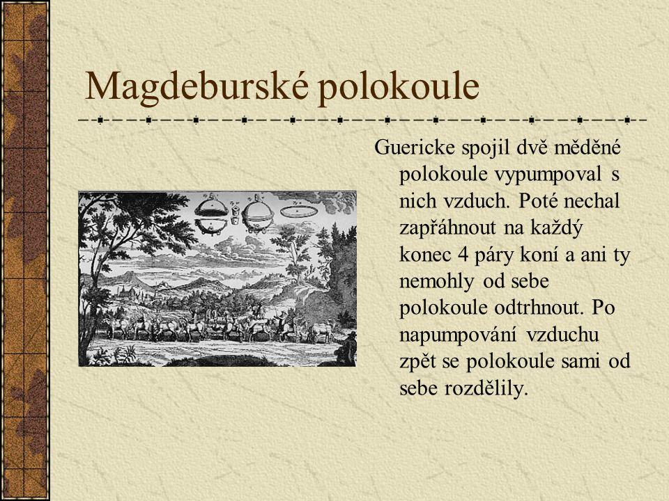 Magdeburské polokoule Guericke spojil dvě měděné polokoule vypumpoval s nich vzduch.