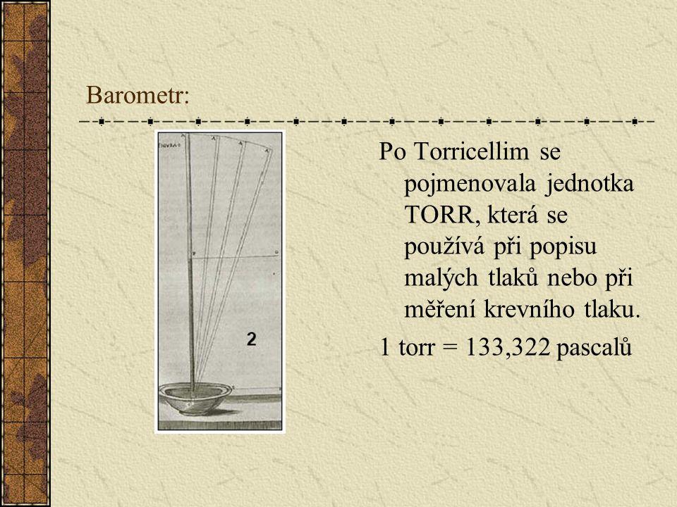 Barometr: Po Torricellim se pojmenovala jednotka TORR, která se používá při popisu malých tlaků nebo při měření krevního tlaku.