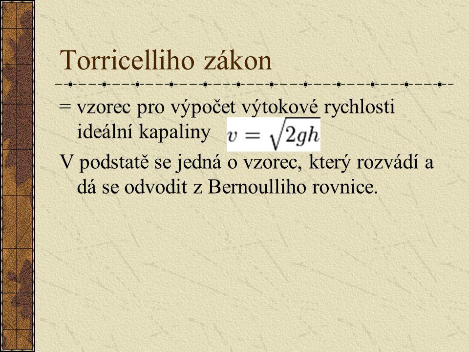 Torricelliho zákon = vzorec pro výpočet výtokové rychlosti ideální kapaliny V podstatě se jedná o vzorec, který rozvádí a dá se odvodit z Bernoulliho rovnice.