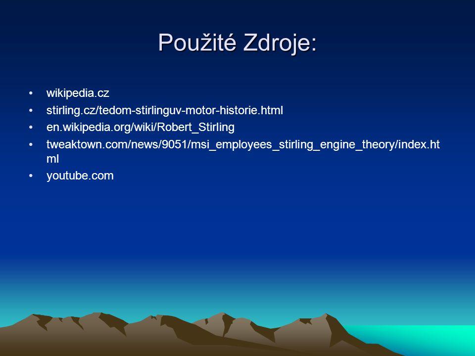 Použité Zdroje: wikipedia.cz stirling.cz/tedom-stirlinguv-motor-historie.html en.wikipedia.org/wiki/Robert_Stirling tweaktown.com/news/9051/msi_employ