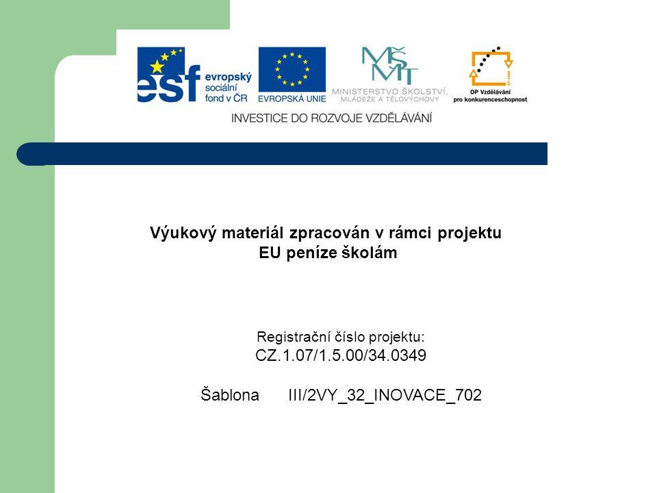 Výukový materiál zpracován v rámci projektu EU peníze školám Registrační číslo projektu: CZ.1.07/1.5.00/34.0349 Šablona III/2VY_32_INOVACE_702