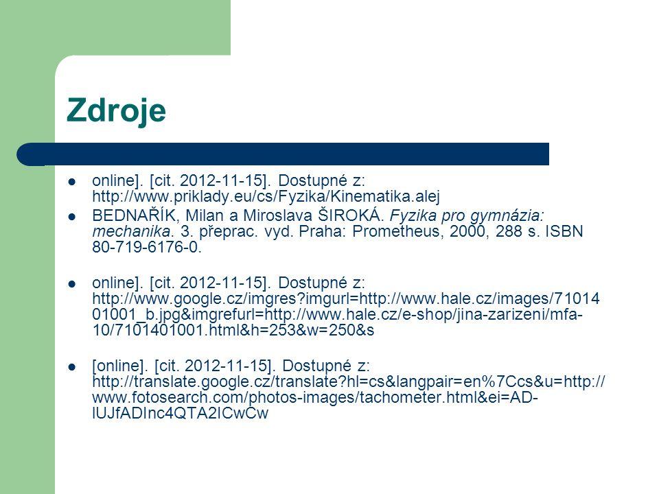 Zdroje online]. [cit. 2012-11-15]. Dostupné z: http://www.priklady.eu/cs/Fyzika/Kinematika.alej BEDNAŘÍK, Milan a Miroslava ŠIROKÁ. Fyzika pro gymnázi