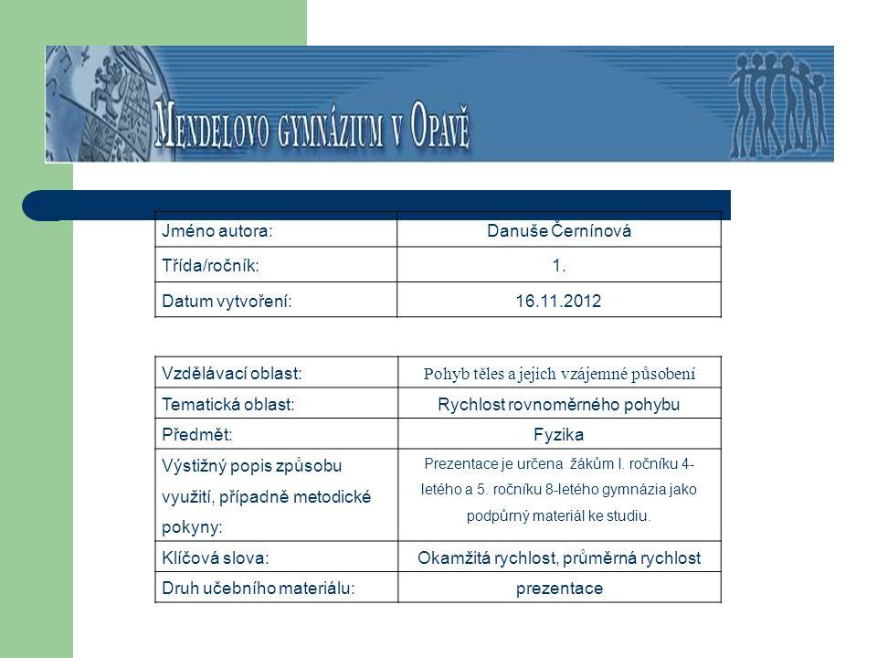 Jméno autora:Danuše Černínová Třída/ročník:1. Datum vytvoření:16.11.2012 Vzdělávací oblast: Pohyb těles a jejich vzájemné působení Tematická oblast:Ry