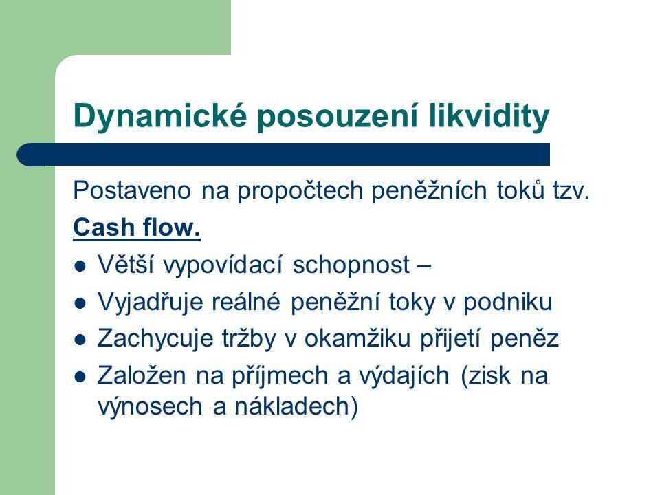 Dynamické posouzení likvidity Postaveno na propočtech peněžních toků tzv. Cash flow. Větší vypovídací schopnost – Vyjadřuje reálné peněžní toky v podn