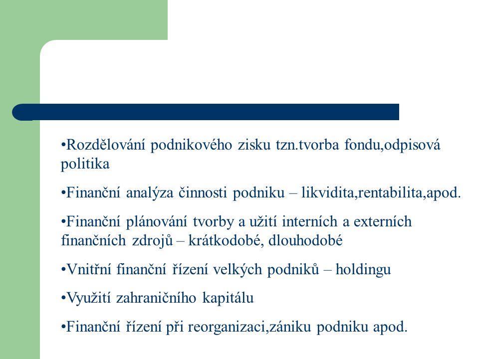 Rozdělování podnikového zisku tzn.tvorba fondu,odpisová politika Finanční analýza činnosti podniku – likvidita,rentabilita,apod. Finanční plánování tv