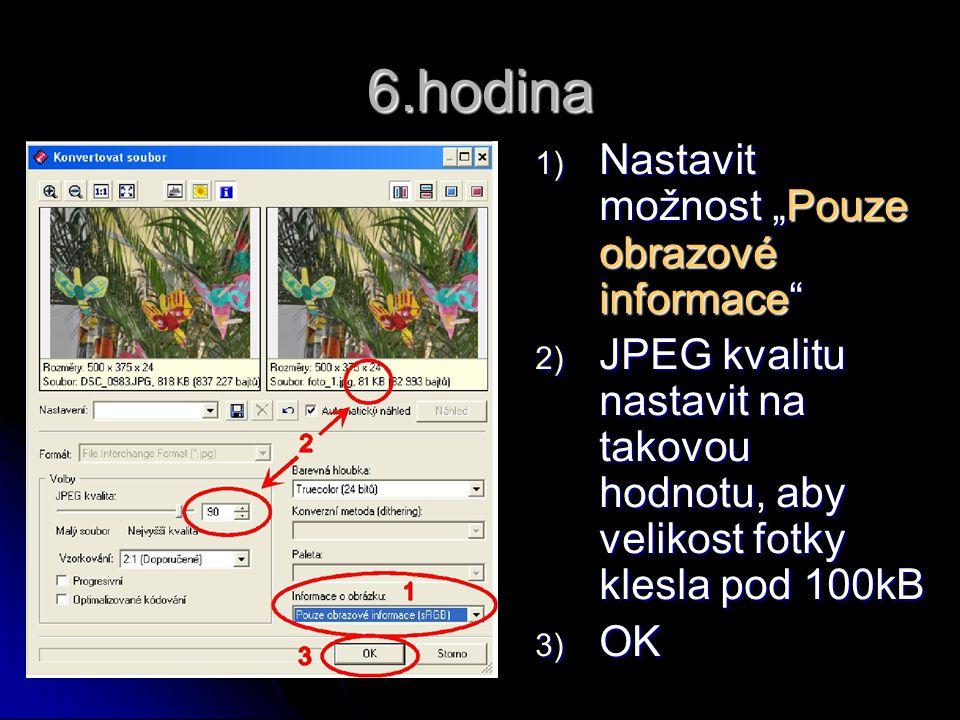 """6.hodina 1) Nastavit možnost """"Pouze obrazové informace"""" 2) JPEG kvalitu nastavit na takovou hodnotu, aby velikost fotky klesla pod 100kB 3) OK"""