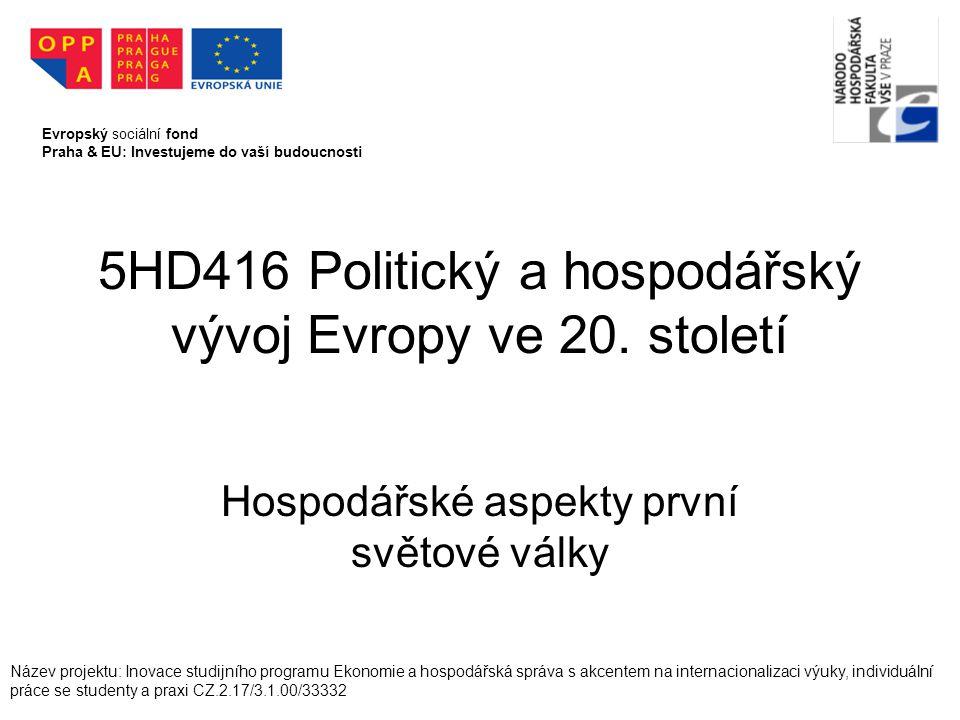 5HD416 Politický a hospodářský vývoj Evropy ve 20. století Hospodářské aspekty první světové války Evropský sociální fond Praha & EU: Investujeme do v