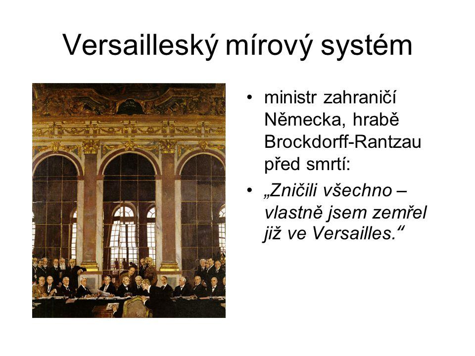 """Versailleský mírový systém ministr zahraničí Německa, hrabě Brockdorff-Rantzau před smrtí: """"Zničili všechno – vlastně jsem zemřel již ve Versailles."""""""