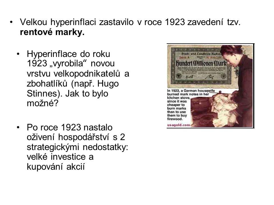 """Hyperinflace do roku 1923 """"vyrobila"""" novou vrstvu velkopodnikatelů a zbohatlíků (např. Hugo Stinnes). Jak to bylo možné? Po roce 1923 nastalo oživení"""