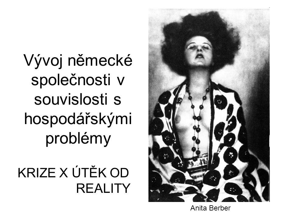 Vývoj německé společnosti v souvislosti s hospodářskými problémy KRIZE X ÚTĚK OD REALITY Anita Berber