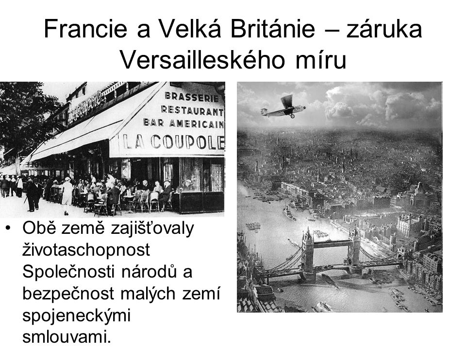 Francie a Velká Británie – záruka Versailleského míru Obě země zajišťovaly životaschopnost Společnosti národů a bezpečnost malých zemí spojeneckými smlouvami.