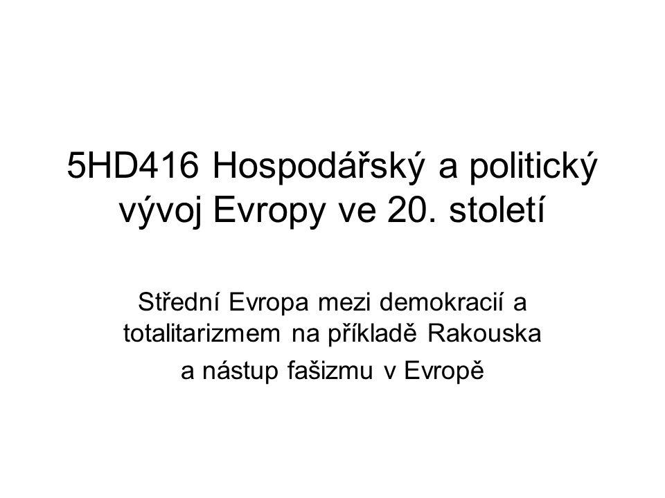5HD416 Hospodářský a politický vývoj Evropy ve 20. století Střední Evropa mezi demokracií a totalitarizmem na příkladě Rakouska a nástup fašizmu v Evr