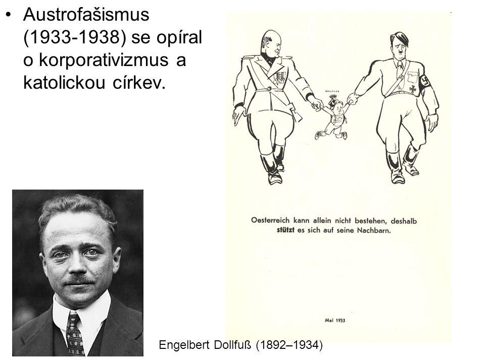 Austrofašismus (1933-1938) se opíral o korporativizmus a katolickou církev. Engelbert Dollfuß (1892–1934)