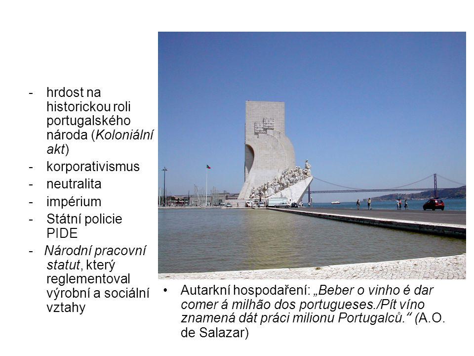 -hrdost na historickou roli portugalského národa (Koloniální akt) -korporativismus -neutralita -impérium -Státní policie PIDE - Národní pracovní statu