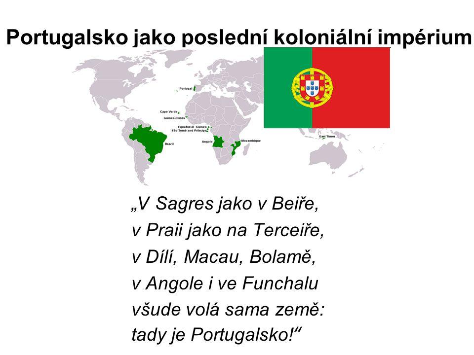 """Portugalsko jako poslední koloniální impérium """"V Sagres jako v Beiře, v Praii jako na Terceiře, v Dílí, Macau, Bolamě, v Angole i ve Funchalu všude volá sama země: tady je Portugalsko!"""