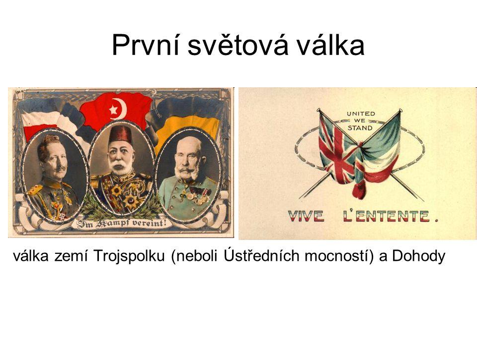 První světová válka válka zemí Trojspolku (neboli Ústředních mocností) a Dohody