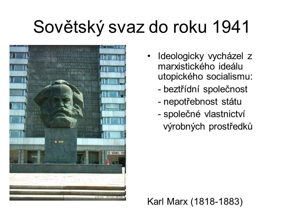 Sovětský svaz do roku 1941 Ideologicky vycházel z marxistického ideálu utopického socialismu: - beztřídní společnost - nepotřebnost státu - společné vlastnictví výrobných prostředků Karl Marx (1818-1883)