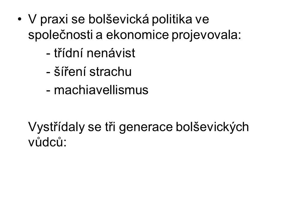 V praxi se bolševická politika ve společnosti a ekonomice projevovala: - třídní nenávist - šíření strachu - machiavellismus Vystřídaly se tři generace bolševických vůdců: