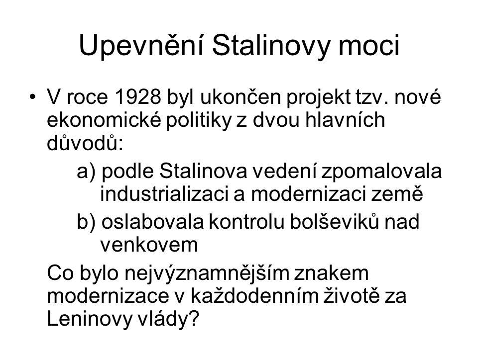 Upevnění Stalinovy moci V roce 1928 byl ukončen projekt tzv. nové ekonomické politiky z dvou hlavních důvodů: a) podle Stalinova vedení zpomalovala in