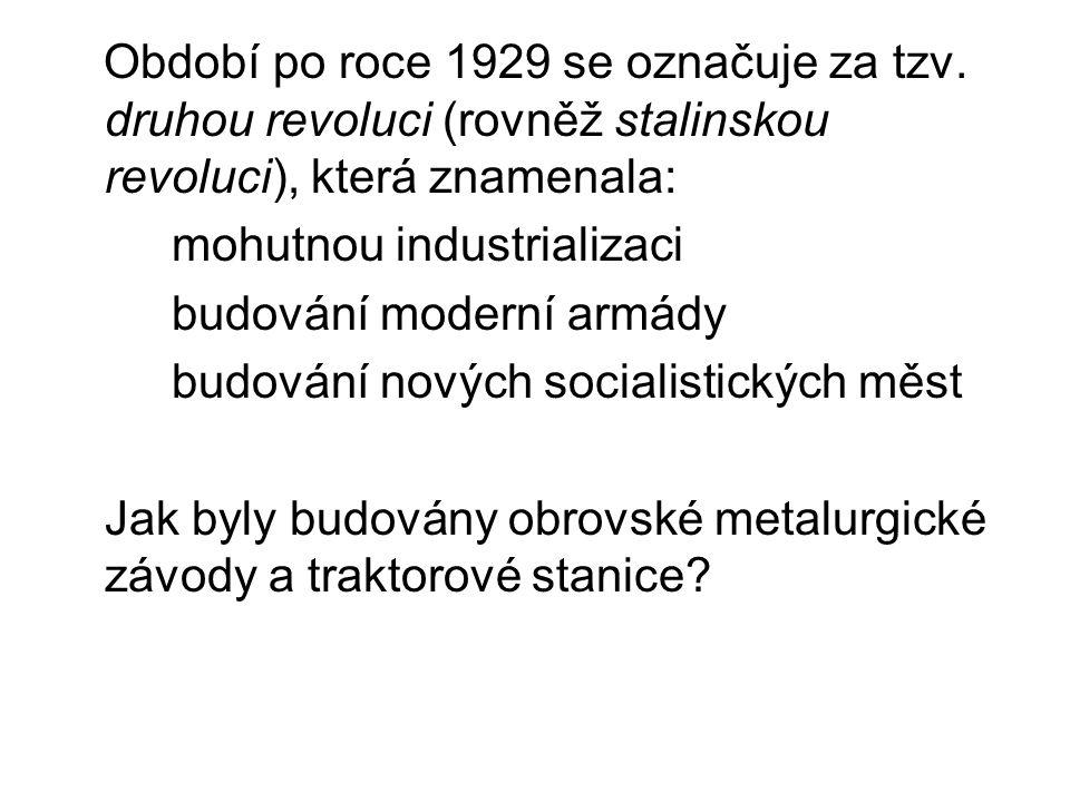 Období po roce 1929 se označuje za tzv. druhou revoluci (rovněž stalinskou revoluci), která znamenala: mohutnou industrializaci budování moderní armád