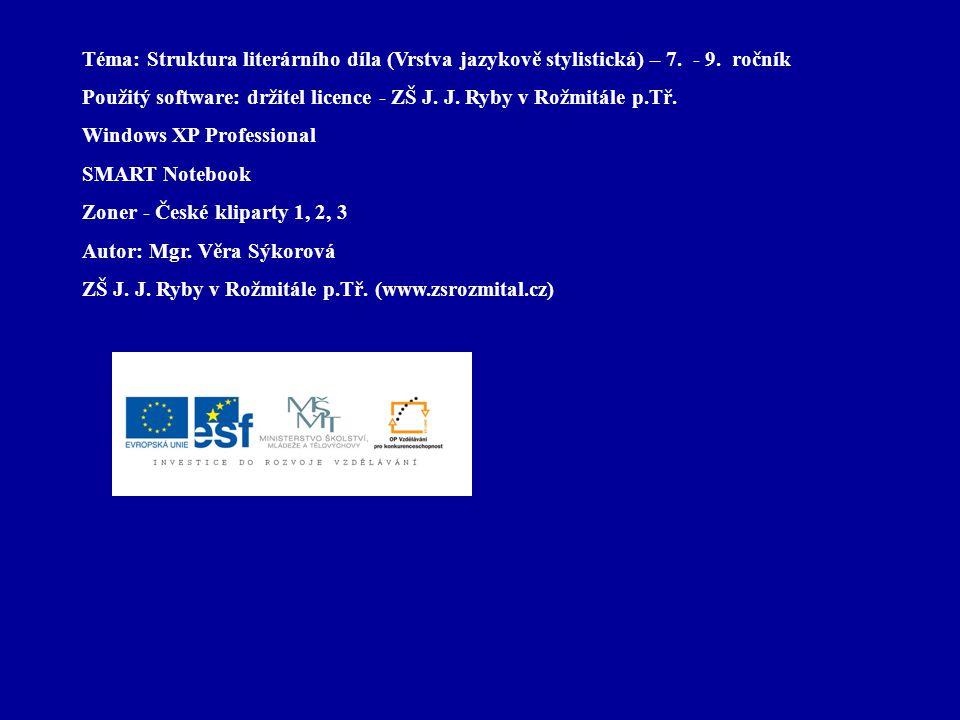 Téma: Struktura literárního díla (Vrstva jazykově stylistická) – 7. - 9. ročník Použitý software: držitel licence - ZŠ J. J. Ryby v Rožmitále p.Tř. Wi