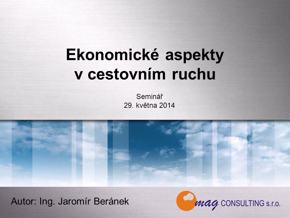 Ekonomické aspekty v cestovním ruchu Autor: Ing. Jaromír Beránek Seminář 29. května 2014