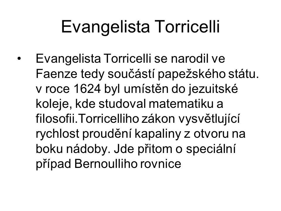 Evangelista Torricelli Torricelliho hlavní vynález byl rtuťový barometr.