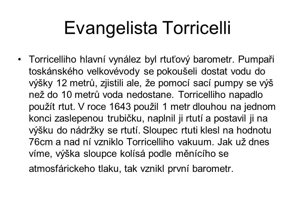 Evangelista Torricelli Evangelista torricelli je vlastníkem barometru wikipedie otevřená encyklopedie Michal Janda 8.A