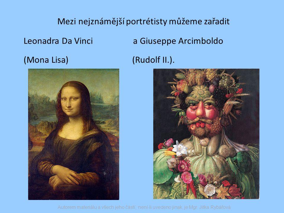 Mezi nejznámější portrétisty můžeme zařadit Leonadra Da Vinci a Giuseppe Arcimboldo (Mona Lisa) (Rudolf II.).