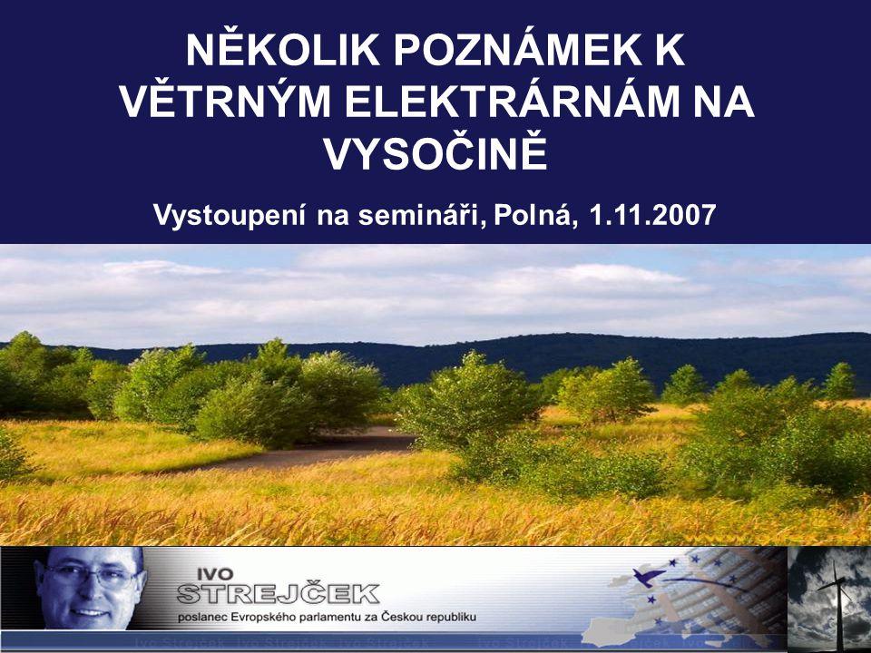NĚKOLIK POZNÁMEK K VĚTRNÝM ELEKTRÁRNÁM NA VYSOČINĚ Vystoupení na semináři, Polná, 1.11.2007