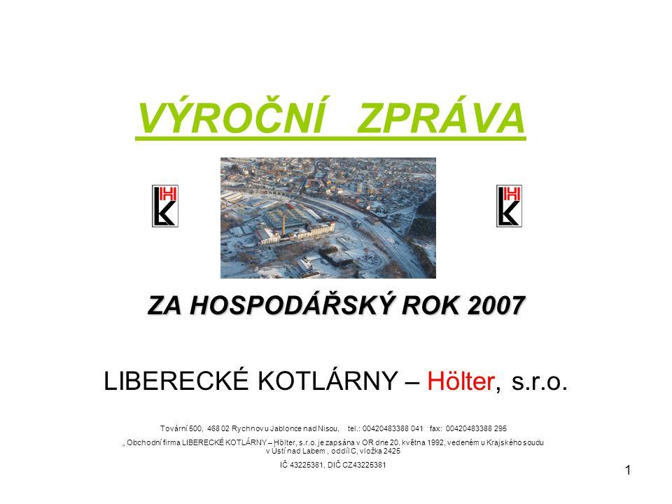 1 VÝROČNÍ ZPRÁVA ZA HOSPODÁŘSKÝ ROK 2007 LIBERECKÉ KOTLÁRNY – Hölter, s.r.o. Tovární 500, 468 02 Rychnov u Jablonce nad Nisou, tel.: 00420483388 041 f
