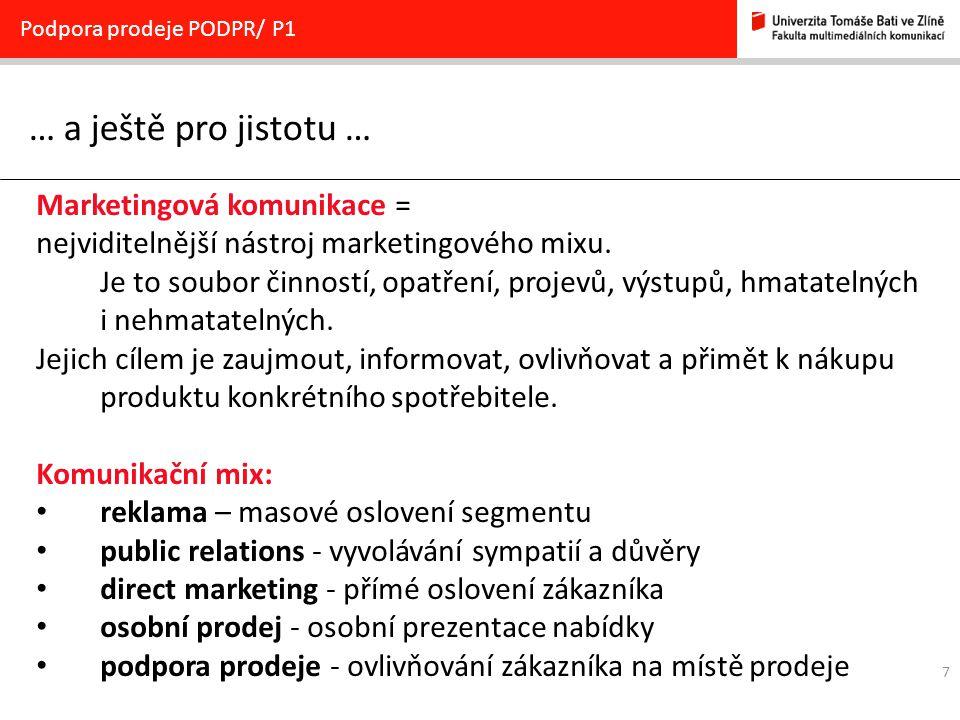 7 … a ještě pro jistotu … Podpora prodeje PODPR/ P1 Marketingová komunikace = nejviditelnější nástroj marketingového mixu. Je to soubor činností, opat