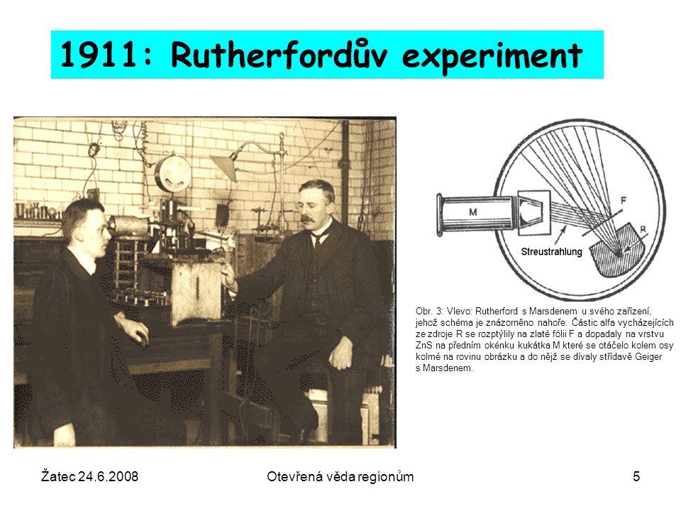 Žatec 24.6.2008Otevřená věda regionům5 1911: Rutherfordův experiment Obr. 3: Vlevo: Rutherford s Marsdenem u svého zařízení, jehož schéma je znázorněn