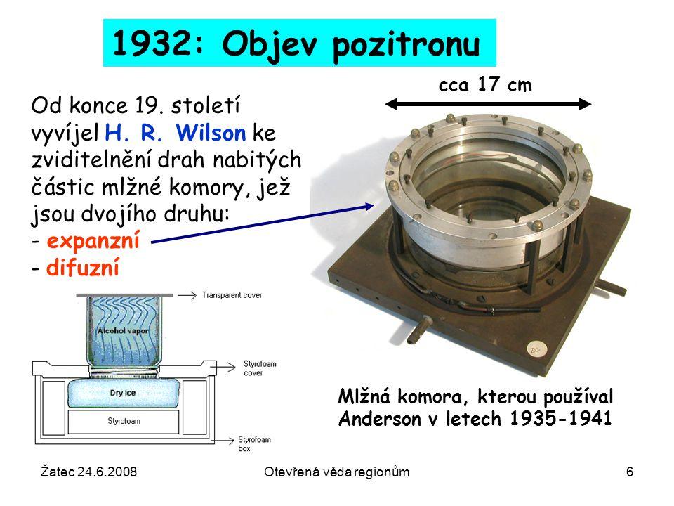 Žatec 24.6.2008Otevřená věda regionům6 Od konce 19. století vyvíjel H. R. Wilson ke zviditelnění drah nabitých částic mlžné komory, jež jsou dvojího d