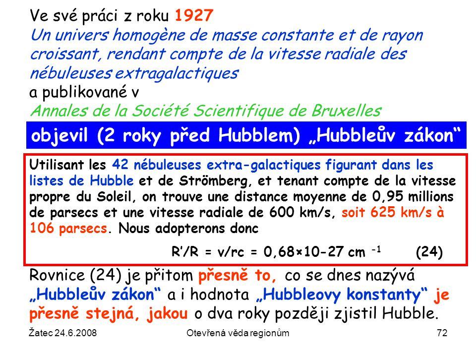 Žatec 24.6.2008Otevřená věda regionům72 Ve své práci z roku 1927 Un univers homogène de masse constante et de rayon croissant, rendant compte de la vi