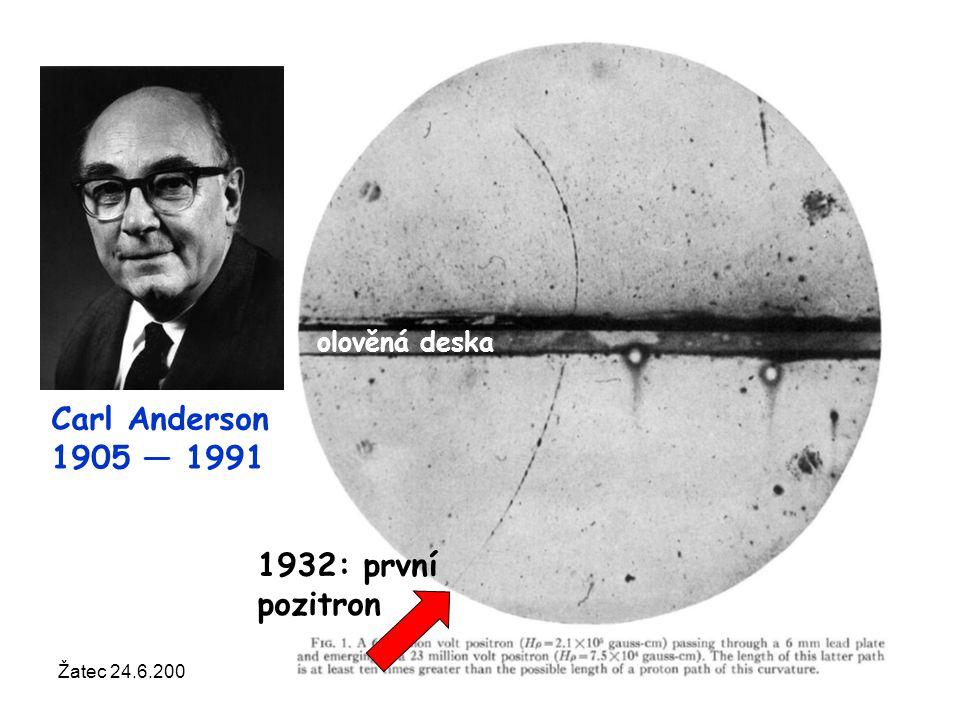 Žatec 24.6.2008Otevřená věda regionům8 1932: první pozitron olověná deska Carl Anderson 1905 — 1991