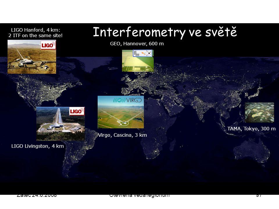 Žatec 24.6.2008Otevřená věda regionům97 TAMA, Tokyo, 300 m GEO, Hannover, 600 m LIGO Hanford, 4 km: 2 ITF on the same site! LIGO Livingston, 4 km Virg