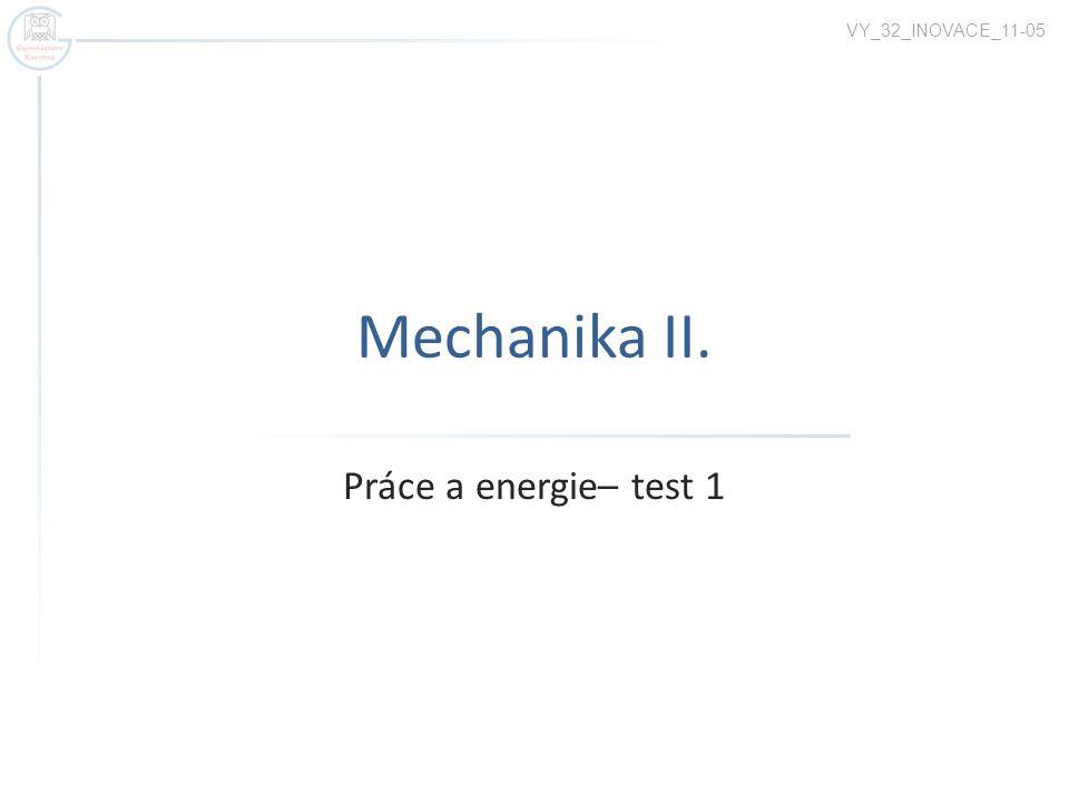 Mechanika II. Práce a energie– test 1 VY_32_INOVACE_11-05