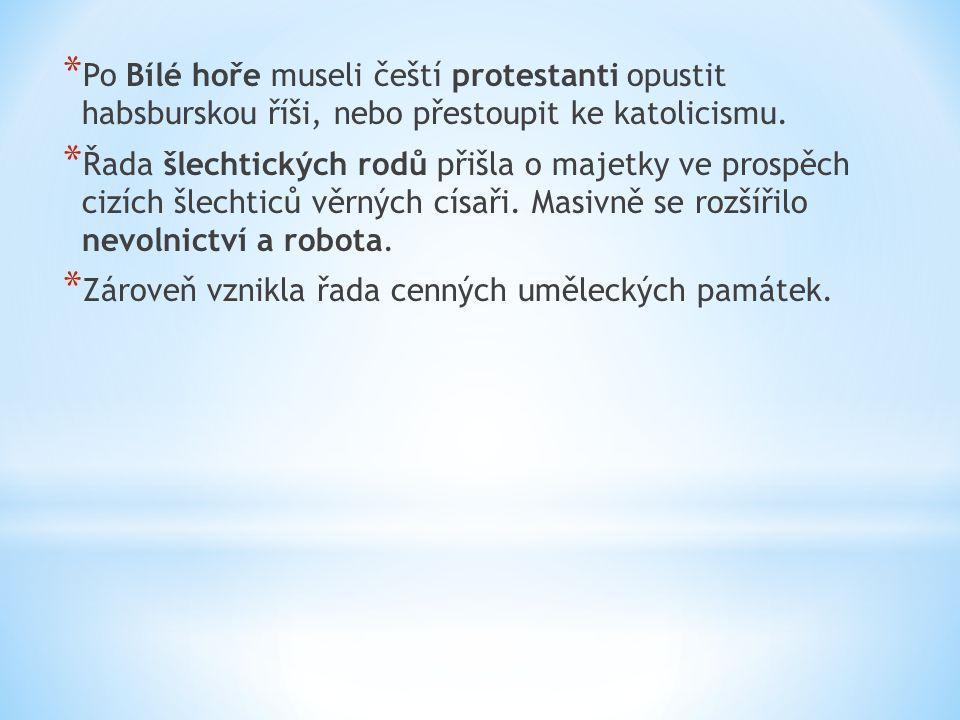 * Po Bílé hoře museli čeští protestanti opustit habsburskou říši, nebo přestoupit ke katolicismu.