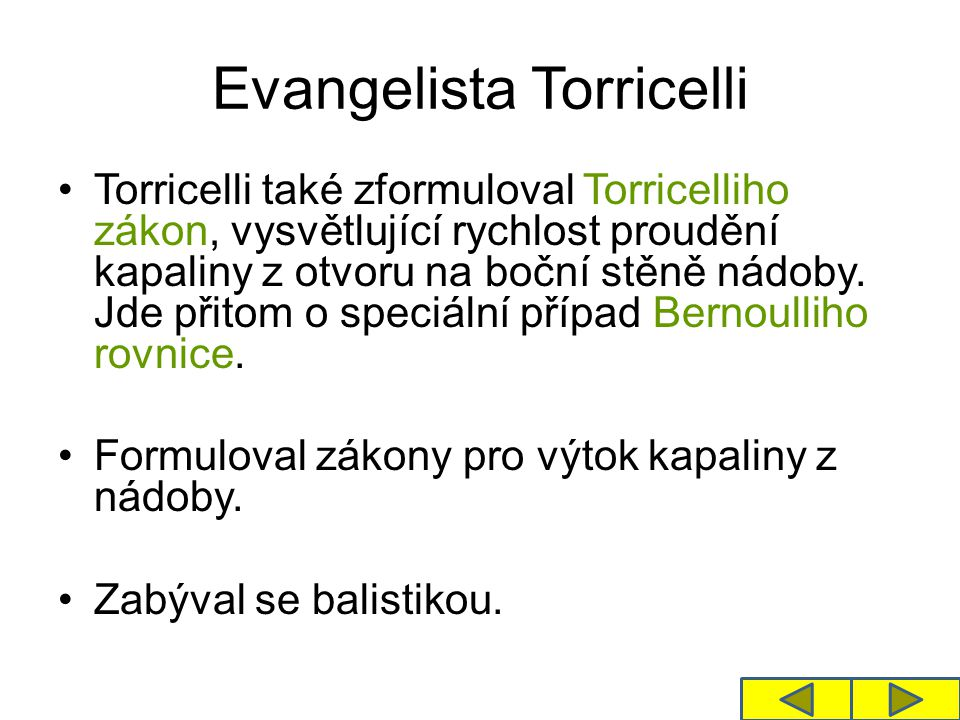 Evangelista Torricelli Torricelli také zformuloval Torricelliho zákon, vysvětlující rychlost proudění kapaliny z otvoru na boční stěně nádoby. Jde při
