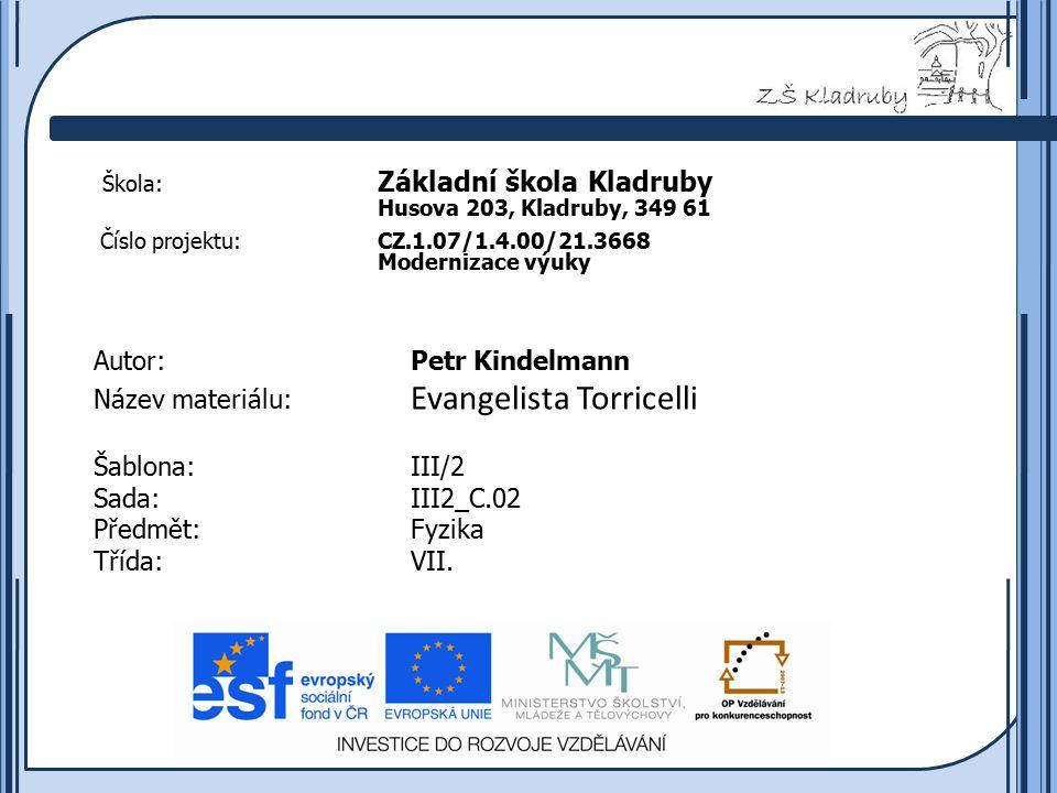 Základní škola Kladruby 2011  Anotace: Předmětem tohoto výukového materiálu je Evangelista Torricelli.
