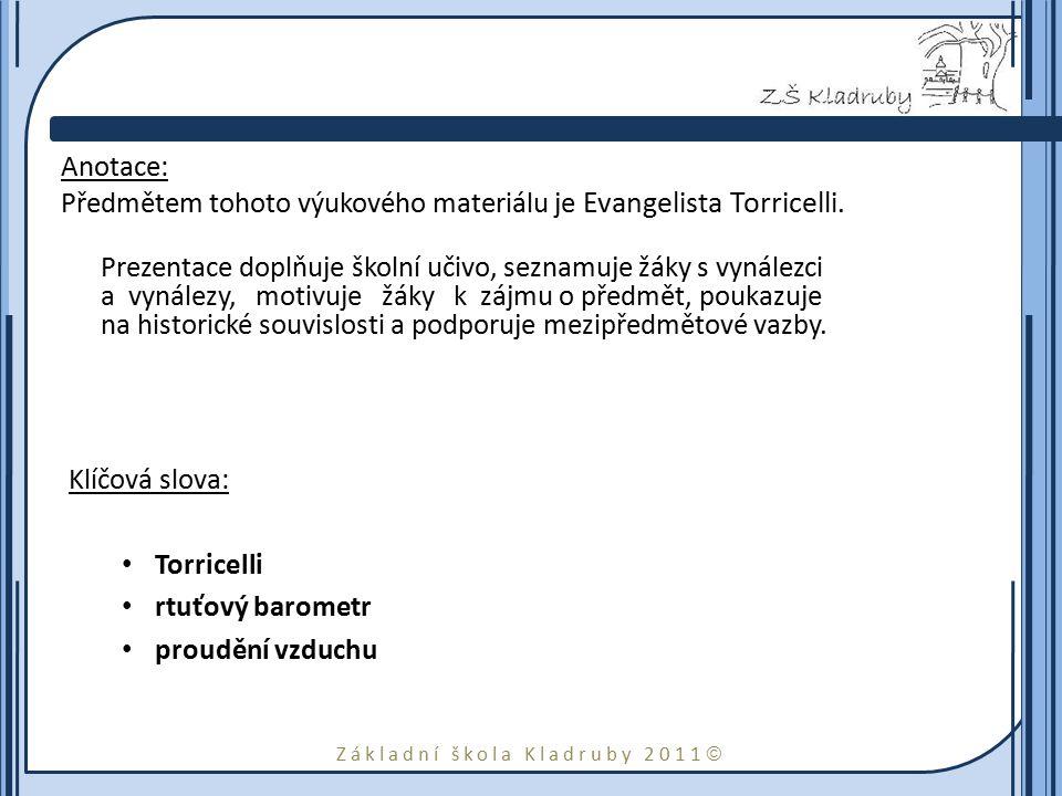 Základní škola Kladruby 2011  Anotace: Předmětem tohoto výukového materiálu je Evangelista Torricelli. Prezentace doplňuje školní učivo, seznamuje žá