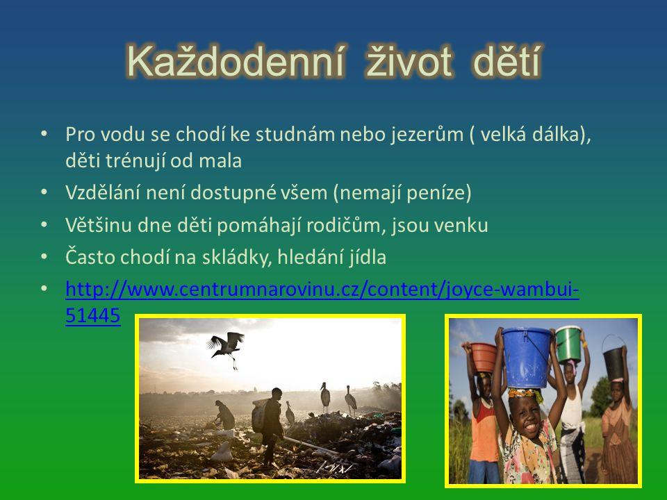 Pro vodu se chodí ke studnám nebo jezerům ( velká dálka), děti trénují od mala Vzdělání není dostupné všem (nemají peníze) Většinu dne děti pomáhají r