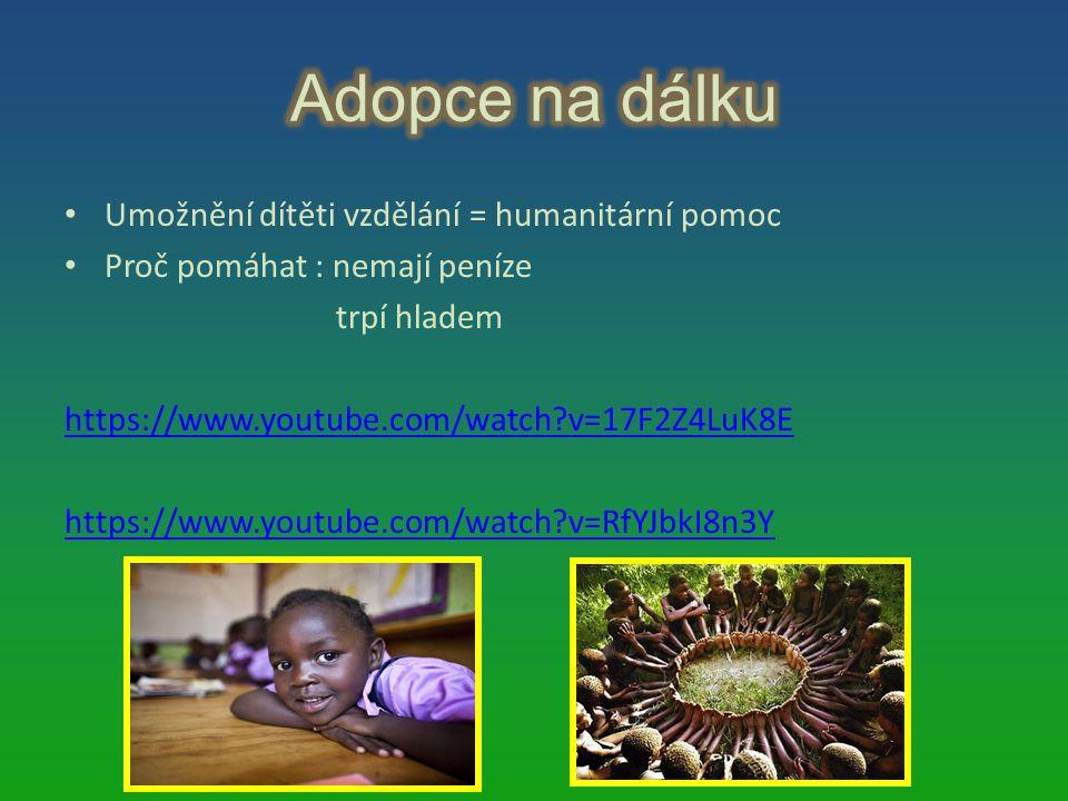 Umožnění dítěti vzdělání = humanitární pomoc Proč pomáhat : nemají peníze trpí hladem https://www.youtube.com/watch?v=17F2Z4LuK8E https://www.youtube.