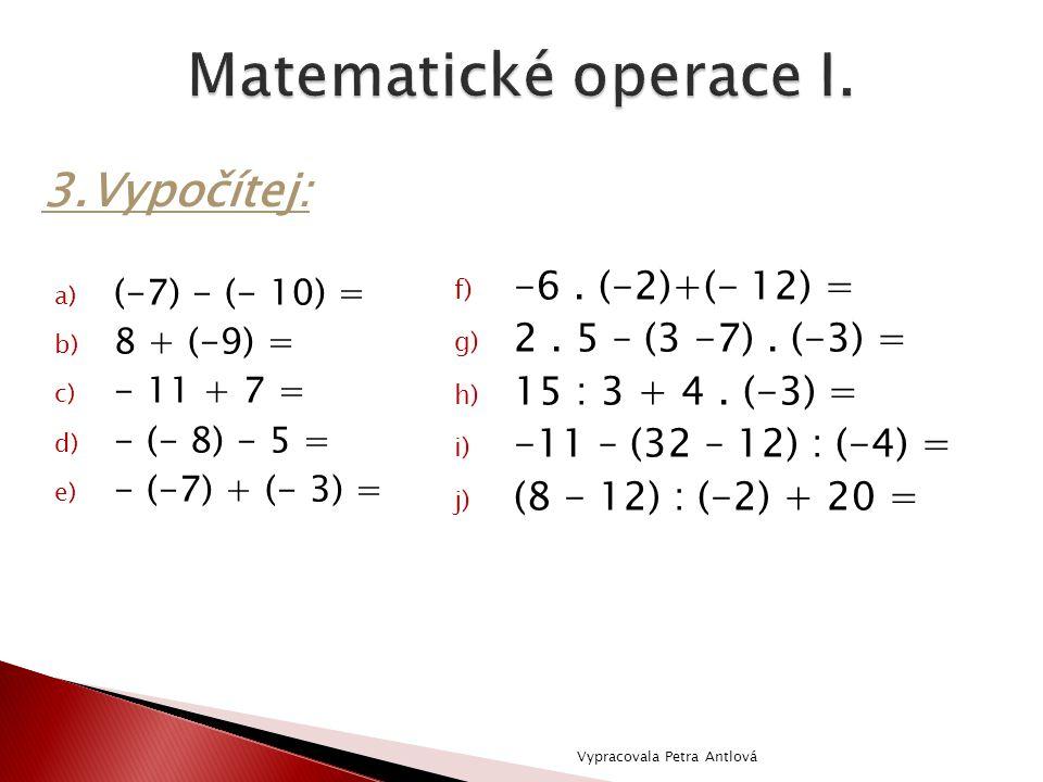 f) -6. (-2)+(- 12) = g) 2. 5 – (3 -7). (-3) = h) 15 : 3 + 4. (-3) = i) -11 – (32 – 12) : (-4) = j) (8 - 12) : (-2) + 20 = 3.Vypočítej: a) (-7) - (- 10