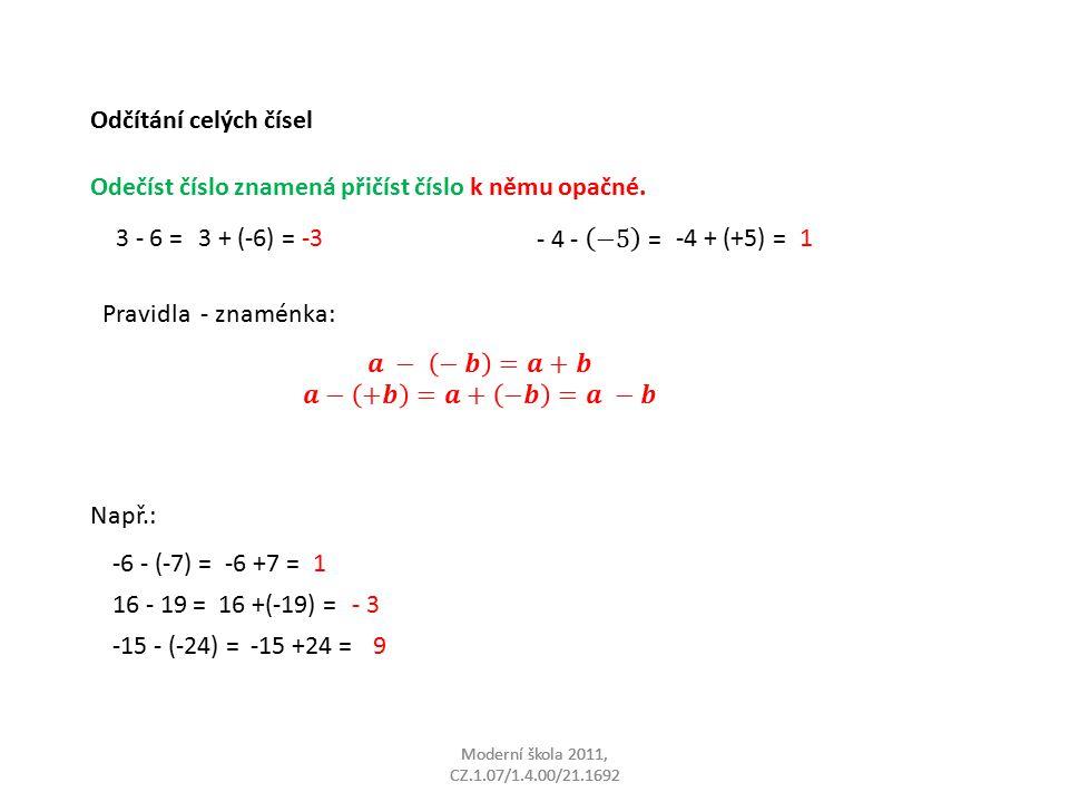 Moderní škola 2011, CZ.1.07/1.4.00/21.1692 Odčítání celých čísel Odečíst číslo znamená přičíst číslo k němu opačné.