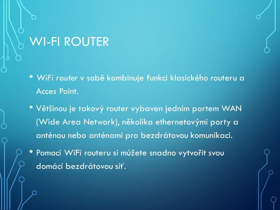 WI-FI ROUTER WiFi router v sobě kombinuje funkci klasického routeru a Acces Point. Většinou je takový router vybaven jedním portem WAN (Wide Area Netw