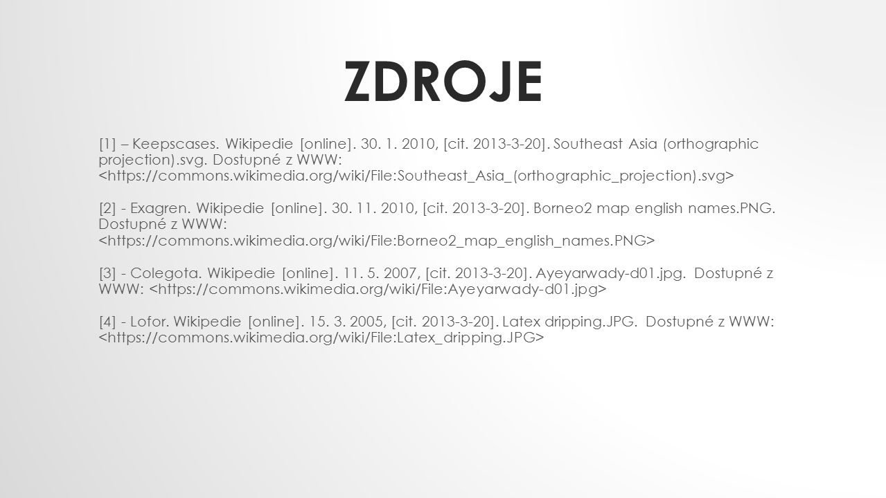 ZDROJE [1] – Keepscases. Wikipedie [online]. 30. 1. 2010, [cit. 2013-3-20]. Southeast Asia (orthographic projection).svg. Dostupné z WWW: [2] - Exagre
