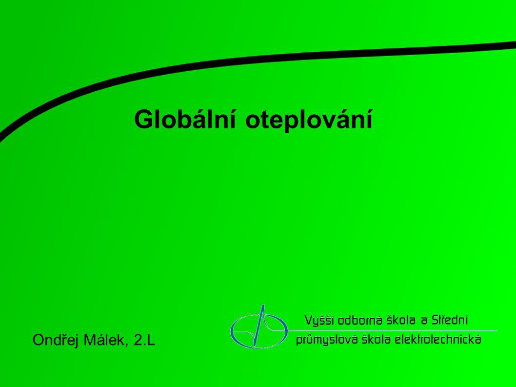 Globální oteplování Ondřej Málek, 2.L